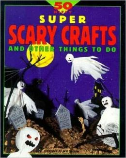 50 Nifty Super Scary Crafts and Other Things to Do