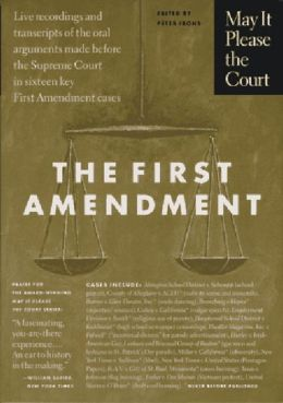 May It Please the Court: The First Amendment: Live Recordings and Transcripts of the Oral Arguments Made before the Supreme Court in Sixteen Key First Amendment Cases
