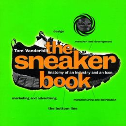 Sneaker Book: Anatomy of an Industry and an Icon