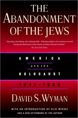 Abandonment of the Jews: American and the Holocaust, 1941-1945