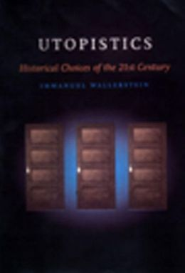 Utopistics: Or, Historical Choices of the Twenty-First Century