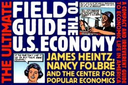 Ultimate Field Guide to the U. S. Economy: A Compact and Irreverent Guide to Economic Life in America