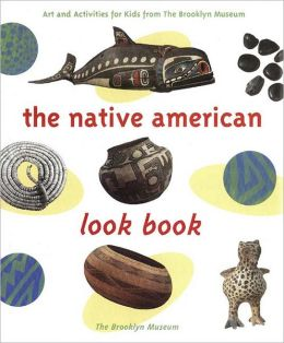 Native American Look Book: Art and Activities for Kids from the Brooklyn Museum