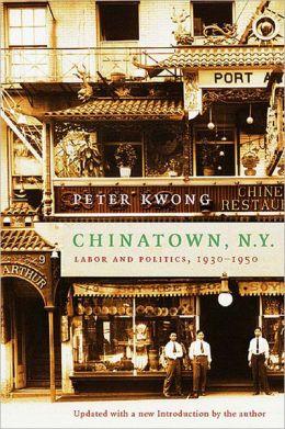 Chinatown, N. Y.: Labor and Politics, 1930-1950