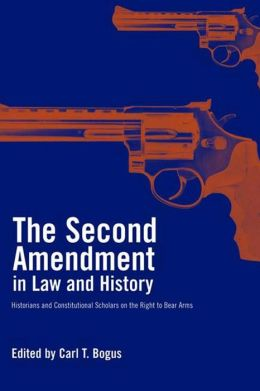 Second Amendment in Law and History: Historians and Constitutional Scholars on the Right to Bear Arms