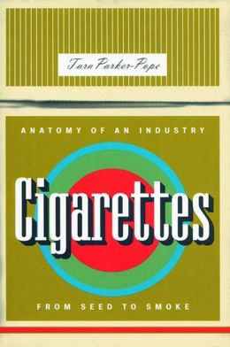 Cigarettes: Anatomy of an Industry from Seed to Smoke