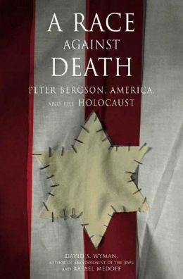 Race Against Death: Peter Bergson, American and the Holocaust