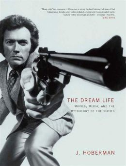 Dream Life: Movies, Media, and the Mythology of the Sixties