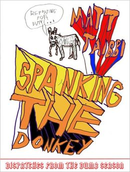 Spanking the Donkey: On the Campaign Trail with the Democrats