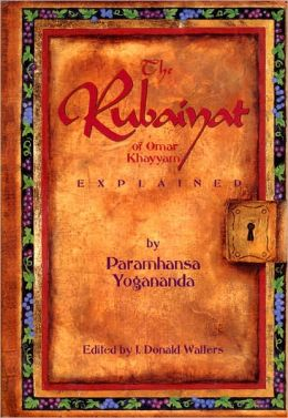 Rubaiyat of Omar Khayyam: Explained by Paramhansa Yogananda