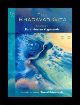 Bhagavad Gita: According to Pamhansa Yogananda