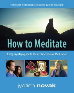How to Meditate, Third Edition: A Step-by-Step Guide to the Art and Science of Meditation