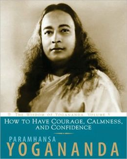 How to Have Courage, Calmness and Confidence, Volume 5: The Wisdom of Yogananda