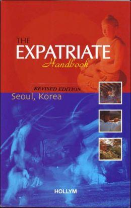 The Expatriate Handbook: Seoul, Korea