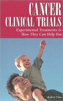 Cancer Clinical Trials: Experimental Treatments and How They Can Help You