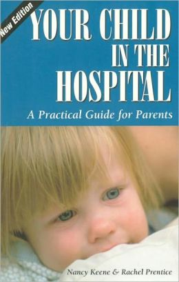 Your Child in the Hospital; A Practical Guide for Parents, 2nd Edition