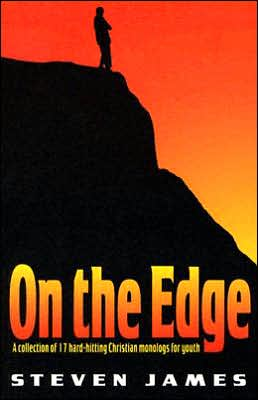 On the Edge: A Collection of 17 Hard-Hitting Christian Monologs for Youth