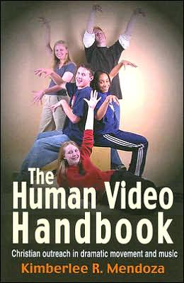 The Human Video Handbook: Christian Outreach in Dramatic Movement and Music