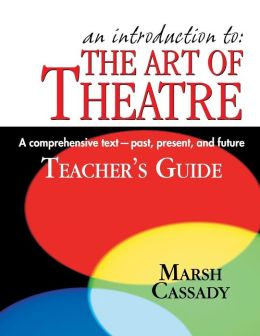 An Introduction to: the Art of Theatre: A Comprehensive Text--Past, Present, and Future