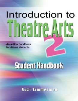 Introduction to Theatre Arts: An Action Handbook for Middle Grade and High School Students and Teachers