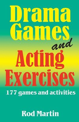Drama Games and Acting Exercises: 177 Games and Activities for Actors