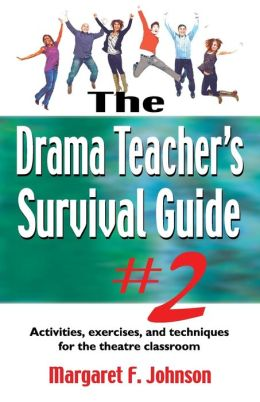 The Drama Teacher's Survival Guide 2: A complete toolkit for theatre Arts