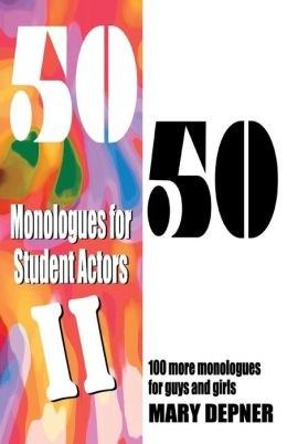 50/50 Monologues for Student Actors II: 100 More Monologues for Guys and Girls
