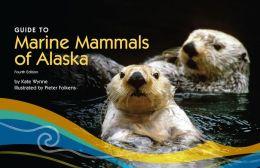 Guide to Marine Mammals of Alaska: Fourth Edition