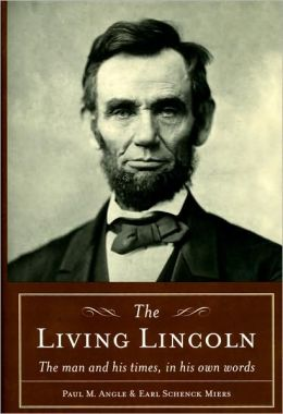 The Living Lincoln: The Man and His Times, in His Own Words