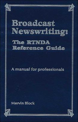 Broadcast Newswriting: The RTNDA Reference Guide: A manual for professionals