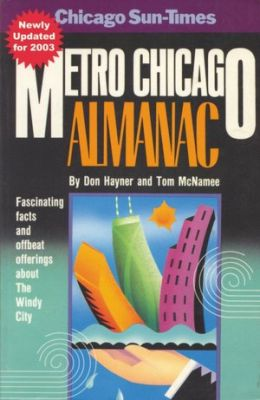 Chicago Sun-Times Metro Chicago Almanac: Fascinating Facts and Offbeat Offerings about the Windy City