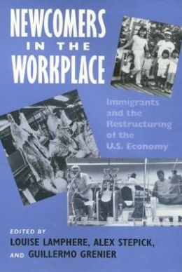 Newcomers in the Workplace: Immigrants and the Restructuring of the U. S. Economy