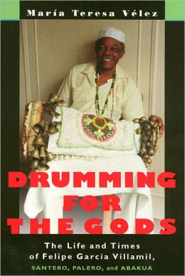 Drumming For The Gods: The Life and Times of Felipe Garcia Villamil, Santero, Palero, and Abakua