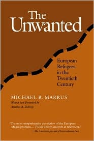 The Unwanted: European Refugees from the First World War through the Cold War