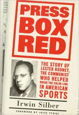 Press Box Red: The Story of Lester Rodney, the Communist Who Helped Break the Color Line in American Sports
