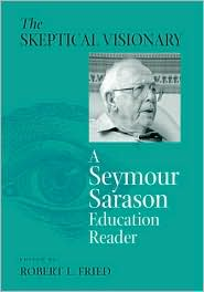 The Skeptical Visionary: A Seymour Sarason Educational Reader