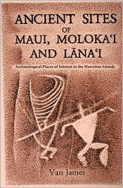 Ancient Sites of Maui: Archaeological Places of Interest in the Hawaiian Islands