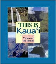 This is Kauai: Visions of the Islands