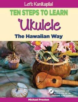 Let's Kanikapila: Ten Steps to Learn Ukulele Hawaiian Way