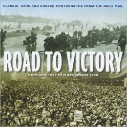 Road to Victory: D-Day, June 1944 to V-J Day, August 1945