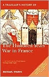 A Traveller's History of the Hundred Years War in France: Battlefields, Castles and Towns