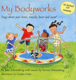 My Bodyworks: Songs about Your Bones, Muscles, Heart, and More!