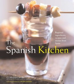 Spanish Kitchen: Regional Ingredients, Recipes, and Stories from Spain