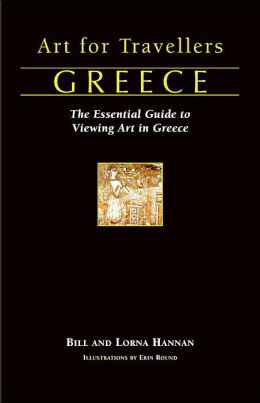 Art for Travellers Greece: The Essential Guide to Viewing Art in Greece