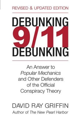 Debunking 9/11 Debunking: An Answer to Popular Mechanics and Other Defenders of the Official Conspiracy Theory