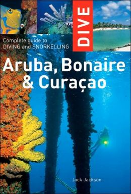 Dive Aruba, Bonaire and Curacao: Complete Guide to Diving and Snorkeling