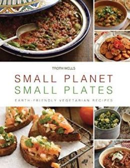 Small Planet, Small Plates: Earth-Friendly Vegetarian Recipes