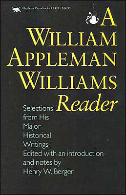 WILLIAM APPLEMAN WILLIAMS READER: SELECTIONS FROM
