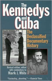 Kennedys and Cuba: The Declassified Documentary History