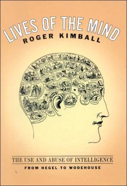 Lives of the Mind: The Use and Abuse of Intelligence from Hegel to Wodehouse